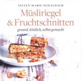 Müsliriegel  & Fruchtschnitten, Nileen Marie Schaldach