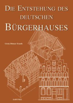 Die Entstehung des deutschen Bürgerhauses, G. Ditmar-Trauth
