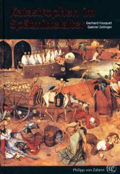Katastrophen im Spätmittelalter, Gerhard Fouquet & Gabriel Zeili