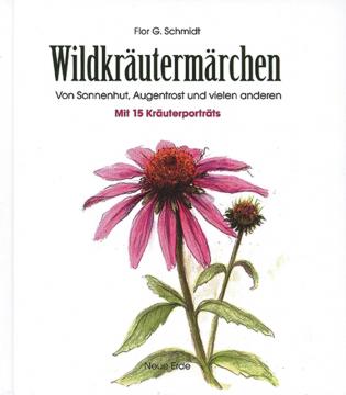 Wildkräutermärchen - von Sonnenhut, Augentrost und vielen anderen, Flor G. Schmidt