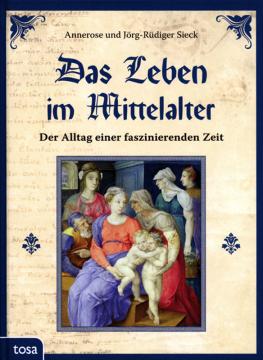 Das Leben im Mittelalter, Annerose und Jörg-Rüdiger Sieck