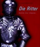 Die Ritter; Geschichte - Kultur - Alltagsleben, A. Schlunk, R. G