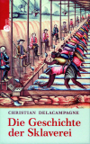 Die Geschichte der Sklaverei, Christian Delacampagne