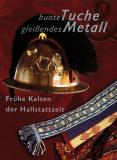 bunte Tuche, gleißendes Metall, Hrsg. Keltenmuseum Heuneburg