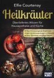 Heilkräuter - Überliefertes Wissen für Hausapotheke und Küche, Elfie Courtenay
