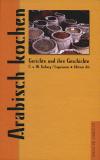 Arabisch kochen - Gerichte und ihre Geschichte, C u. M. Gohary / Lagunaoui
