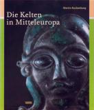 Die Kelten in Mitteleuropa, Martin Kuckenburg