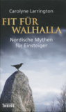 Fit für Walhalla: Nordische Mythen für Einsteiger, Carolyne Larrington