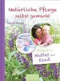 Natürliche Pflege selbst gemacht, Heidi Thaler