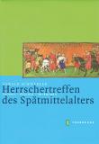 Einzelstück: Herrschertreffen des Spätmittelalters • Formen – Rituale – Wirkungen, G. Schwedler