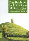 Das Buch der keltischen Mythologie, Sylvia und Paul F. Botheroyd