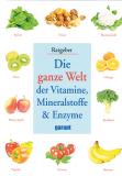 Die ganze Welt der Vitamine, Mineralstoffe & Enzyme