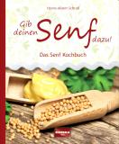 Gib Deinen Senf dazu! Das Senf Kochbuch, Hanns-Albert Schroll