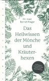Das Heilwissen der Mönche und Kräuterhexen, Dr. med. Berndt Rieger
