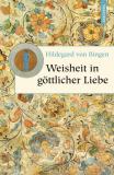 Weisheit in göttlicher Liebe, Hildegard von Bingen