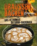 Draußen Backen: Das Petromax Outdoor-Backbuch, Carsten Bothe