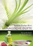 Himmlische Düfte • Das große Buch der Aromatherapie, Fischer-Rizzi