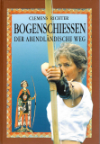 Einzelstück • Bogenschießen - der abendländische Weg, Clemens Richter
