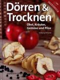 Dörren & Trocknen: Obst, Kräuter, Gemüse und Pilze, Wolfgang Zem
