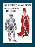 Kleidung & Waffen der Spätgotik III, 1420-1480, U. Lehnart