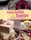 Feine Seifen & Badeöle selbst gemacht, B. Bräutigam