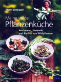 Meine wilde Pflanzenküche, Meret Bissegger