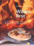 Wildes Brot: Archaisch backen im Freien, Katharina Bodenstein