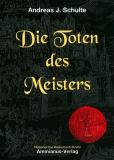 Die Toten des Meisters, Andreas J. Schulte