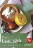 Heilen mit Hausmitteln - Kräuter, Wärme, Quark & Co, Dr. med. Heike Buess-Kovacs