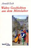 Wahre Geschichten aus dem Mittelalter, Arnold Esch