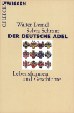 Der deutsche Adel - Lebensformen und Geschichte, Walter Demel, Sylvia Schraut