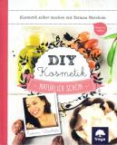 DIY Kosmetik - Natürlich schön, Tatiana Warchola