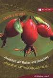 Köstliches von Hecken und Sträuchern bestimmen, sammeln und zubereiten, Markus Strauß