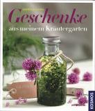 Geschenke aus meinem Kräutergarten, Gabriele Bickel