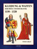 Kleidung & Waffen der Früh- und Hochgotik 1150-1320, U. Lehnart