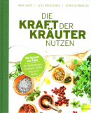 Die Kraft der Kräuter nutzen, I. Hager, A. Hönigschmid, A. Schönweger