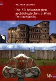 Die 50 bekanntesten archäologischen Stätten Deutschlands, Wolfram Letzner