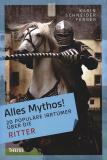 Alles Mythos! 20 populäre Irrtümer über die Ritter, Karin Schneider-Ferber
