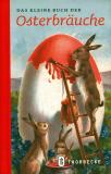 Das kleine Buch der Osterbräuche
