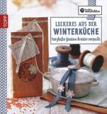 Die kreative Manufaktur: Leckeres aus der Winterküche