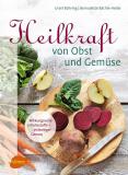 Heilkraft von Obst und Gemüse, Ursel Bühring, Bernadette Bächle-Helde
